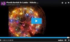 Plastik Bardaktan Lamba Yapımı – Videolu Anlatım